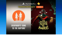 Attention, PlayStation Plus members! Everybody's Gone to the Rapture and The Deadly Tower of Monsters are both free starting today.: PlayStation.Plus  November's Free PS4 Games  Joe Now  Adve members' peegured to access  tree oontent.  THE  TOWER  EVERYBODY'S GONE  TO THE RAPTURE Attention, PlayStation Plus members! Everybody's Gone to the Rapture and The Deadly Tower of Monsters are both free starting today.