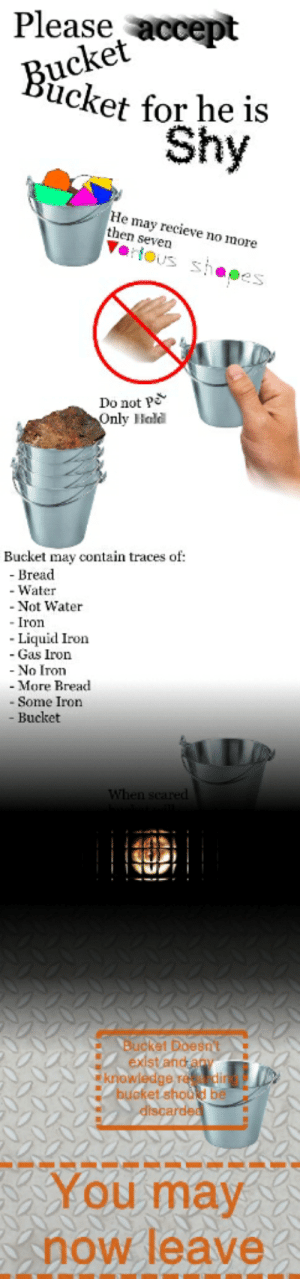 Reddit, Water, and Knowledge: Please accept  cket  Bucket for he is  Shy  He may recieve no more  then seven  Veous  haee  Do not Pe  Only Hald  Bucket may contain traces of  Bread  Water  - Not Water  Iron  Liquid Iron  - Gas Iron  - No Iron  - More Bread  Some Iron  Bucket  When seared  Bucket Doesn  existand ay  knowledge re  buoket.shou b  discarded  You may  now leave Careful he is shy