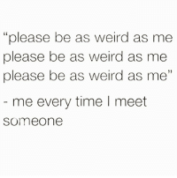 "Memes, Weird, and Time: ""please be as weird as me  please be as weird as me  please be as weird as me  me every time I meet  Someone @scouse_ma and I are on the same level of weird 🤪 Follow @scouse_ma @scouse_ma @scouse_ma @scouse_ma"