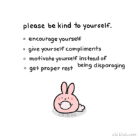 Friends, Memes, and Http: please be kind to yourself.  o encourage yourself  o give yourself compliments  of  o motivate yourself instead get proper rest being disparaging  CH BIRD  chi bird.com A lot of us are really kind to our friends, but so hard on ourselves! http://chibird.com/post/158453613214