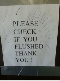 Thank You, Check, and You: PLEASE  CHECK !  IF YOU  FLUSHED  THANK  YOU!