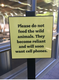 Don't give the chipmunks any ideas.: Please do not  feed the wild  animals. They  become reliant  and wilI soon  want cell phones. Don't give the chipmunks any ideas.