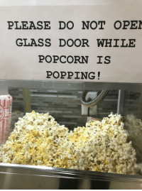 Popcorn: PLEASE DO NOT OPE  GLASS DOOR WHILE  POPCORN IS  POPPING!  41
