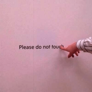 Please Do: Please do not touch