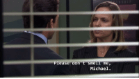 The Office, Girl, and Michael: Please don t smelI me,  Michael.
