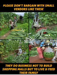 Memes, 🤖, and Bench: PLEASE DON'T BARGAIN WITH SMALL  VENDORS LIKE THESE  BENCH  THEY DO BUSINESS NOT TO BUILD  SHOPPING MALLS BUT TO LIVE & FEED  THEIR FAMILY