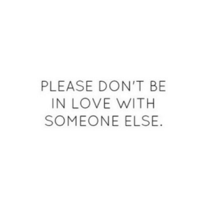 Love, Http, and Net: PLEASE DON'T BE  IN LOVE WITH  SOMEONE ELSE http://iglovequotes.net/