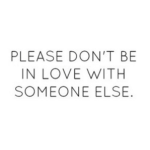 https://iglovequotes.net/: PLEASE DON'T BE  IN LOVE WITH  SOMEONE ELSE. https://iglovequotes.net/