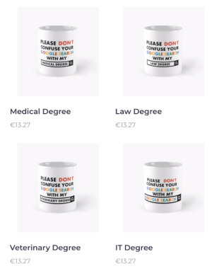 Shit, they are onto us!: PLEASE DONT  CONFUSE YOUR  GOOGLE SEARCH  WITH ΜY  MEDICAL DEGREE Q  PLEASE DONT  CONFUSE YOUR  GOOGLE SEARCH  WITH ΜY  a  LAW DEGREE  Medical Degree  Law Degree  €13.27  €13.27  PLEASE DONT  CONFUSE YOUR  GOOGLE SEARCH  WITH MY  VETERINARY DEGREE  PLEASE DONT  CONFUSE YOUR  GOOGLE SEARCH  WITH MΥ  G00GLE SEARCH  Veterinary Degree  IT Degree  €13.27  €13.27 Shit, they are onto us!