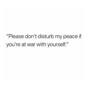"https://t.co/FwoOevl657: ""Please don't disturb my peace if  you're at war with yourself."" https://t.co/FwoOevl657"
