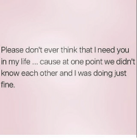 A quick reality check 💁🏼 Follow @northwitch69 @northwitch69 @northwitch69 @northwitch69: Please don't ever think that I need you  in my life cause at one point we didn't  know each other and l was doing just  fine. A quick reality check 💁🏼 Follow @northwitch69 @northwitch69 @northwitch69 @northwitch69
