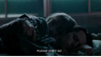 Please,  Dont, and  Dont Go: PLEASE DON'T GO