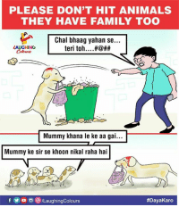 """Animals, Family, and Indianpeoplefacebook: PLEASE DON'T HIT ANIMALS  THEY HAVE FAMILY TOO  Chal bhaag yahan se...  LAUGHING  Colowrs  teri toh.""""..#@##  .R  Mummy khana le ke aa gai...  Mummy ke sir se khoon nikal raha hai  fO /LaughingColours"""