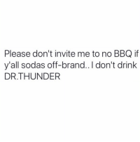 Facts, Funny, and Brand: Please don't invite me to no BBQ if  y'all sodas off-brand..I don't drink  DR.THUNDER Big facts 😂💯