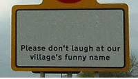 "Funny, Via, and Name: Please don't laugh at our  village's funny name <p>I see some potential here via /r/MemeEconomy <a href=""https://ift.tt/2JwS2uq"">https://ift.tt/2JwS2uq</a></p>"