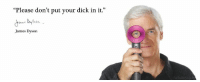 "Dick, Dyson, and James: ""Please don't put your dick in it.""  James Dyson"