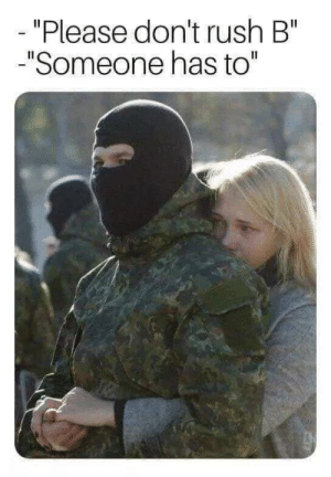"""*sad blyat* by dxn6 MORE MEMES: """"Please don't rush B""""  """"Someone has to"""" *sad blyat* by dxn6 MORE MEMES"""