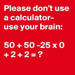 Memes, Calculator, and 🤖: Please dont use  a calculator-  use your brai:  50+50-25 x O 🧐