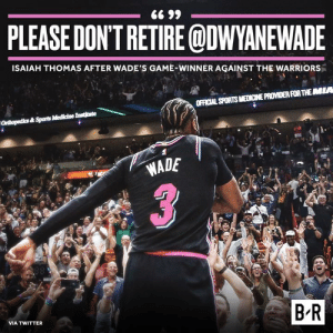 Mood.: PLEASE DON'TRETIRE ODWYANEWADE  ISAIAH THOMAS AFTER WADE'S GAME-WINNER AGAINST THE WARRIORS  OFFICIAL SPORTS MEDICINE PROVIDER FOR THEMIA  WADE  B-R  VIA TWITTER Mood.