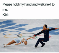 Memes, Work, and Today: Please hold my hand and walk next to  me.  Kid: Top 30 Funniest Memes To Finish Your Work Today