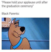"""Fr😂: """"Please hold your applause until after  the graduation ceremony""""  Black Parents: Fr😂"""