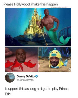 Life, Prince, and Watch: Please Hollywood, make this happen  @a.memeingless.life  Danny DeVito  @DannyDeVito  I support this as long as i get to play Prince  Eric Id watch it