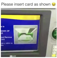 Memes, Struggle, and youtube.com: Please insert card as shown  e t0  BANK OF  nd Remove  ard if you say so! 😂 👉🏻(@bestvines struggle haha) Credit: Jacob Villarreal (YouTube)