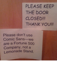 Sanses: PLEASE KEEP  THE DOOR  CLOSED!II  THANK YOU/II  Please don't use  Comic Sans  are a Fortune 500  Company, not a  Lemonade Stand