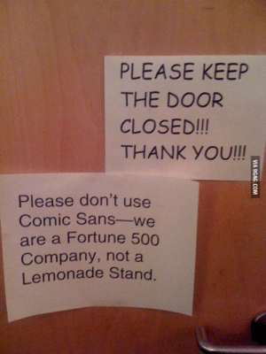 Comic Sans Strikes Again: PLEASE KEEP  THE DOOR  CLOSED!!!  THANK YOU!!!  Please don't use  Comic Sans-we  are a Fortune 500  Company, not a  Lemonade Stand. Comic Sans Strikes Again