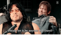 Memes, News, and The Walking Dead: Please let it be anyone but Daryl!  ADD #TheWalkingDead fans, hit play on this video today, it such a good laugh for such a serious matter for this show. Trust me, it will make you smile. Please give this a watch, LIKE, SHARE and get this out there today. LIKE my Elliot Van Orman Productions page for more. (Not my video). :) (y)   http://www.egvoproductions.com/news-blog/the-walking-dead-season-7-premiere-the-day-will-come-when-you-wont-be-on-amc-10-23-2016
