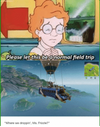 "Field Trip, Ms. Frizzle, and Trip: Please letthis beanormal field trip  NE  120  950 O  ""Where we droppin', Ms. Frizzle? https://t.co/XLtmr8fdmI"