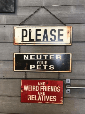 Im: PLEASE  NEUTER  YOUR  PETS  AND  WEIRD FRIENDS  AND  RELATIVES Im