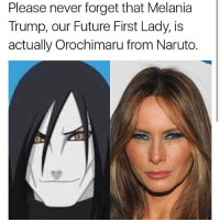 That slippery snake: Please never forget that Melania  Trump, our Future First Lady, is  actually Orochimaru from Naruto. That slippery snake
