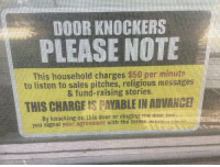 One, Sales, and Charge: PLEASE NOTE  This household charges 50penu  to listen to sales pitches, religious mesages  & fund- raising storias  THIS CHARGE IS PAYABLEINADVANCER  By knocking on vila door or ringing  with th fer One way to keep those pesky Jehovahs Witnesses away