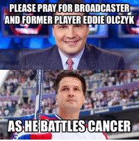 Memes, National Hockey League (NHL), and Cancer: PLEASE PRAYFOR BROADCASTER  AND FORMER PLAYER EDDIE OLCZYK  @nhl ref lodic  ASHE BATTLES CANCER We're with you, Eddie.