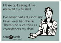 Detective Grandma isn't allowed to believe in coincidence.: Please quit asking if I've  received my flu shot.  ve never had a flu shot, nor  have I ever had the flu.  There's no such thing as  coincidences my dear.  cards  SOm  ee  user card Detective Grandma isn't allowed to believe in coincidence.