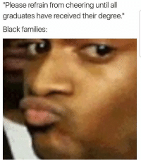 """Lmao: """"Please refrain from cheering until all  graduates have received their degree.""""  Black families Lmao"""