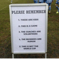 Sunday league....😂 Follow @memesofootball: PLEASE REMEMBE  1. THESE ARE KIDS  2. THIS IS A GAME  3. THE COACHES ARE  VOLUNTEERS  4. THE REFEREES ARE  HUMAN  5. THIS IS NOT THE  WORLD CUP Sunday league....😂 Follow @memesofootball