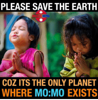 Nepali, Planet, and Momo: PLEASE SAVE THE EARTH  De NEPAL  COZ ITS THE ONLY PLANET  WHERE MO MO EXISTS MoMo <3