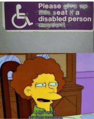 Seat, Person, and Please: Please  seat a  disabled person  I don't want  anyidamn vegetabless Hmmmmm