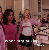 Girls, Memes, and Mean: Please stop talking.  okay. mean girls