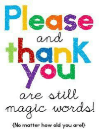 #MamaKay: Please  thank  you  and  are still  magic wondsl  (No matter how old you are! #MamaKay