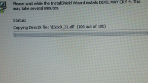 The more the merrier I guess: Please wait while the Installshield Wizard installs DEVIL MAY CRY 4. This  take several minutes.  may  Status:  Copying DirectX file: 'd3dx9 31.dl (106 out of 100) The more the merrier I guess