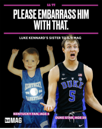 Sports, Duke, and Sisters: PLEASEEMBARRASSHIM  WITH THAT  LUKE KENNARD'S SISTER TO BIR MAG  KB  KENTUCKY FAN, AGE 3  DUKE STAR, AGE 20  MAG How things have changed for Luke Kennard. brmag (link in bio)