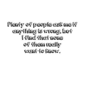 https://iglovequotes.net/: Plenty of people ask me if  anything is wreng, but  I find that none  of them really  want to know. https://iglovequotes.net/