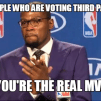 Party Meme: PLEWHO ARE VOTING THIRD P  D  OURE THE REAL MV