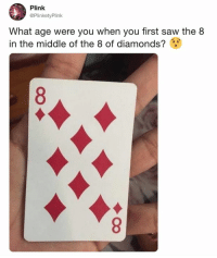 9gag, Memes, and Saw: Plink  @PlinketyPlink  What age were you when you first saw the 8  in the middle of the 8 of diamonds? . I was today years old⠀ By PlinketyPlink   TW⠀ -⠀ playingcard 9gag