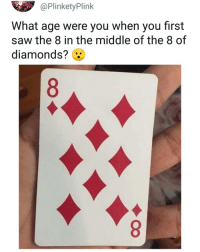 Memes, Saw, and The Middle: @PlinketyPlink  What age were you when you first  saw the 8 in the middle of the 8 of  diamonds? 😳