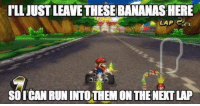 Run, Pll, and Next: PLL JUST LEAVE THESE BANANAS HERE  As  SOICAN RUN INTOTHEM ON THE NEXT LAP Really happens to all of us https://t.co/zIUSgK4zMi
