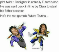 ☆The Saiyan Army★: plot twist Designer is actually Future's son  He was sent back in time by Ciara to steal  his father's career.  He's the rap game's Future Trunks  emontreality ☆The Saiyan Army★